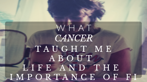 What Cancer Taught Me About Life and Financial Independence 5